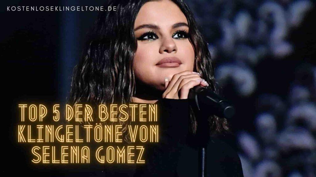 Top 5 der besten Klingeltöne von Selena Gomez, die viele Leute suchen